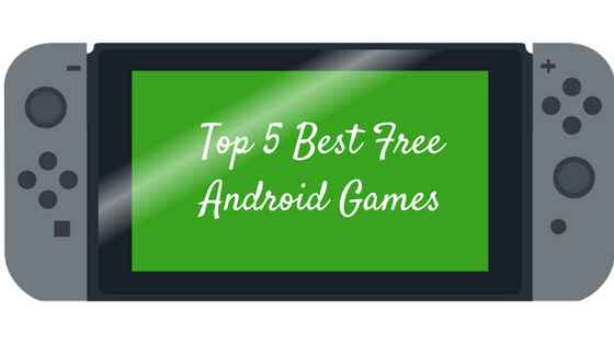 Top 5 Best Free Android Games