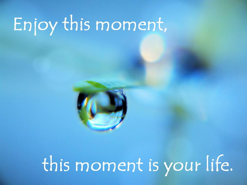 Enjoy Present Moment - Things that you never get back in life
